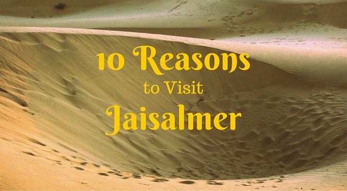10 Reasons to visit Jaisalmer