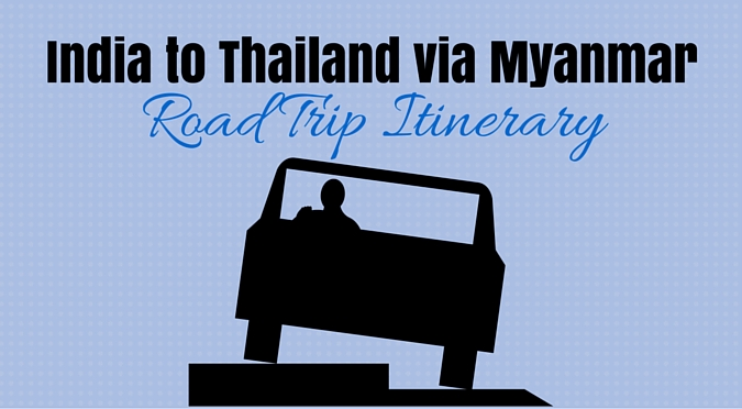 India to Thailand via Myanmar – Road Trip Itinerary