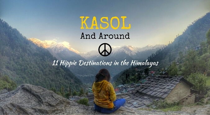 Kasol and Around – 11 Hippie Destinations in the Himalayas, India