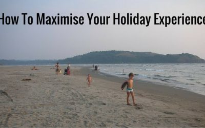 How To Maximise Your Holiday Experience